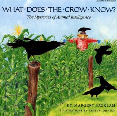 What Does the Crow Know?: The Mysteries of Animal Intelligence - Facklam, Margery