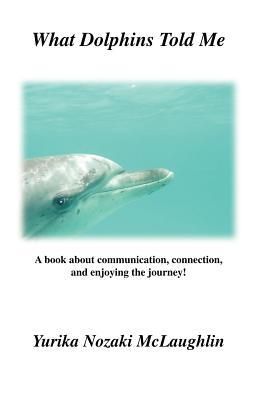 What Dolphins Told Me - McLaughlin, Yurika Nozaki