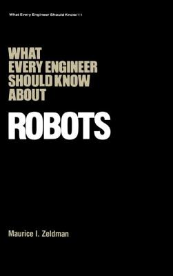 What Every Engineer Should Know about Robots - Zeldman, Maurice I