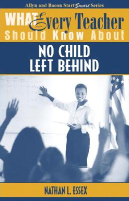 What Every Teacher Should Know about No Child Left Behind - Essex, Nathan L