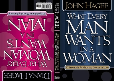 What Every Woman Wants in a Man/What Every Man Wants in a Woman: 10 Essentials for Growing Deeper in Love 10 Qualities for Nurturing Intimacy - Hagee, John, and Hagee, Diana
