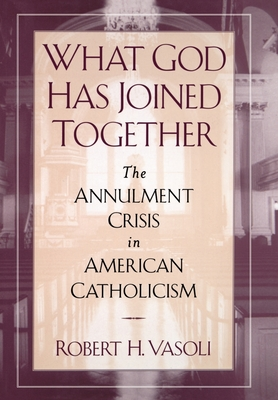 What God Has Joined Together: The Annulment Crisis in American Catholicism - Vasoli, Robert H Usa