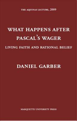 What Happens After Pascal's Wager: Living Faith and Rational Belief - Garber, Daniel