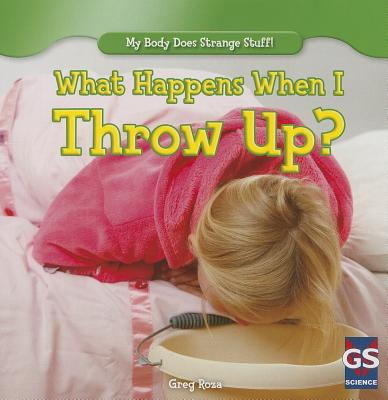 What Happens When I Throw Up? - Roza, Greg