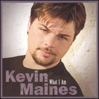 What I Am - Kevin Maines