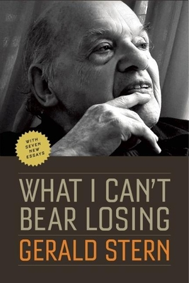 What I Can't Bear Losing: Essays by Gerald Stern - Stern, Gerald