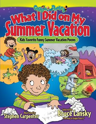 What I Did on My Summer Vacation: Kids' Favorite Funny Summer Vacation Poems - Lansky, Bruce (Selected by)