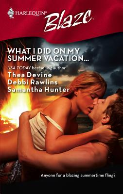 What I Did on My Summer Vacation... - Devine, Thea, and Rawlins, Debbi, and Hunter, Samantha