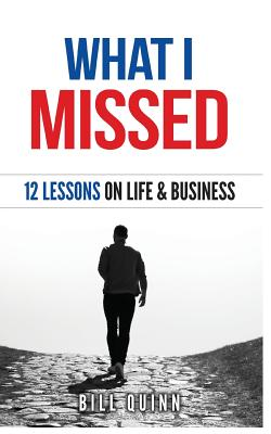 What I Missed: 12 Lessons on Life and Business - Quinn, Bill