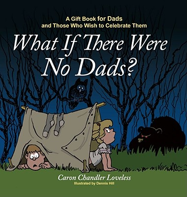 What If There Were No Dads? - Loveless, Caron Chandler