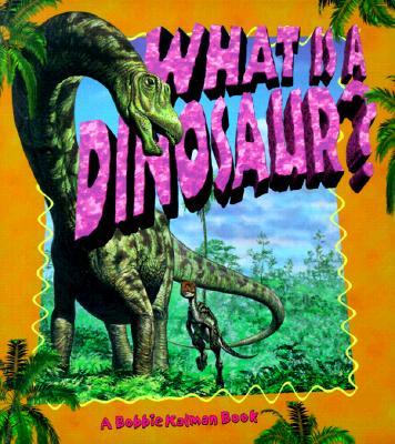 What Is a Dinosaur? - Kalman, Bobbie Walker