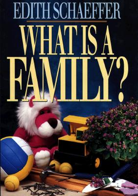 What Is a Family? - Schaeffer, Edith