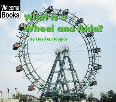 What Is a Wheel and Axle? - Douglas, Lloyd G