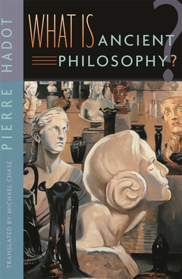 What Is Ancient Philosophy? - Hadot, Pierre, and Chase, Michael (Translated by)