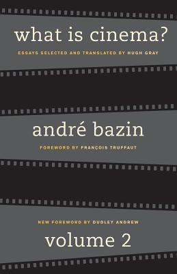 What Is Cinema?: Volume II - Bazin, Andre, and Gray, Hugh (Translated by), and Andrew, Dudley (Foreword by)