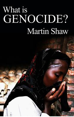 What Is Genocide? - Shaw, Martin, Dr.