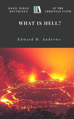 What Is Hell?: Basic Bible Doctrines of the Christian Faith - Andrews, Edward D