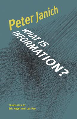 What Is Information? - Janich, Peter, and Hayot, Eric (Translated by), and Pao, Lea (Translated by)