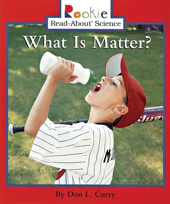 What Is Matter? - Curry, Don L, and Bullock, Linda (Consultant editor)