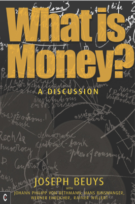 What is Money?: A Discussion Featuring Joseph Beuys - Beuys, Joseph, and Rosch, Ulrich