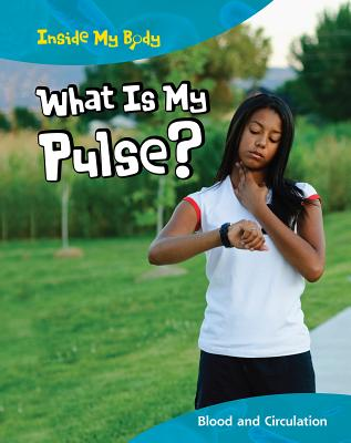 What Is My Pulse?: Blood and Circulation - Ballard, Carol