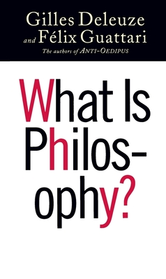 What Is Philosophy? - Deleuze, Gilles, and Guattari, Felix, and Tomlinson, Hugh (Translated by)