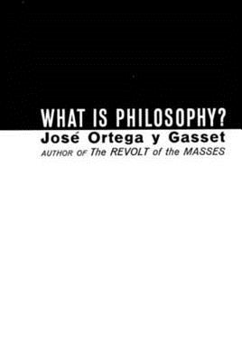 What Is Philosophy? - Ortega Y Gasset, José