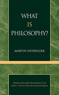 What Is Philosophy? - Heidegger, Martin