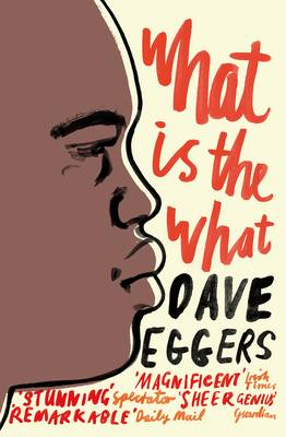 What is the What: The Autobiography of Valentino Achak Deng : a Novel - Eggers, Dave