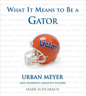 What It Means to Be a Gator - Schlabach, Mark, and Meyer, Urban (Foreword by)