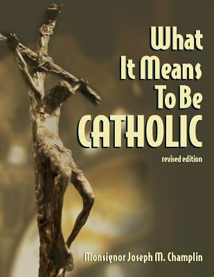 What It Means to Be Catholic - Champlin, Joseph M, Monsignor