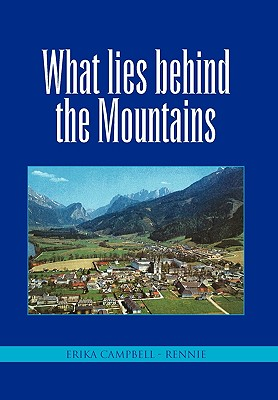 What Lies Behind the Mountains - Rennie, Erika Campbell -