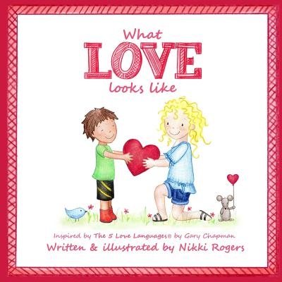 What Love Looks Like: Inspired by the 5 Love Languages by Gary Chapman - Rogers, Nikki