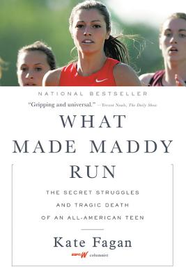 What Made Maddy Run: The Secret Struggles and Tragic Death of an All-American Teen - Fagan, Kate