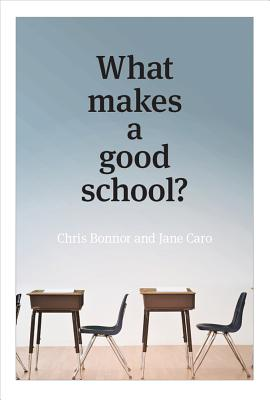 What Makes a Good School? - Caro, Jane, and Bonnor, Chris