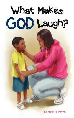 What Makes God Laugh? - Pitts, Daphne M