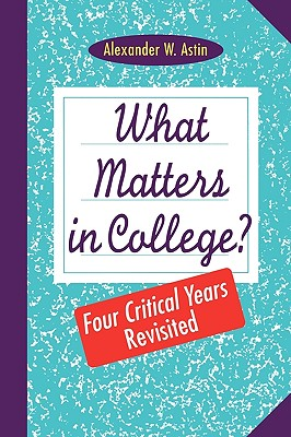 What Matters in College?: Four Critical Years Revisited - Astin, Alexander W