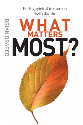 What Matters Most: Letting go of what you don't really need to find life itself - Draper, Brian