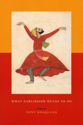 What Narcissism Means to Me - Hoagland, Tony