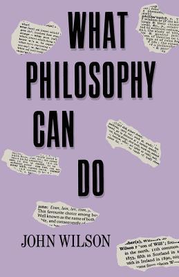 What Philosophy Can Do - Wilson, John