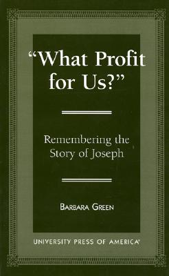 'What Profit for Us?': Remembering the Story of Joseph - Green, Barbara