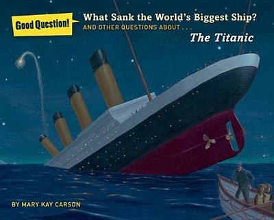 What Sank the World's Biggest Ship?: And Other Questions About... The Titanic - Carson, Mary Kay