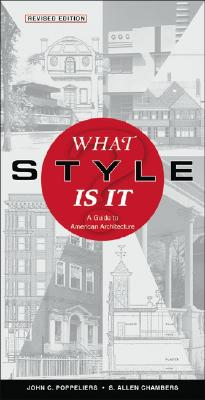 What Style Is It?: A Guide to American Architecture - Poppeliers, John C, and Chambers, S Allen