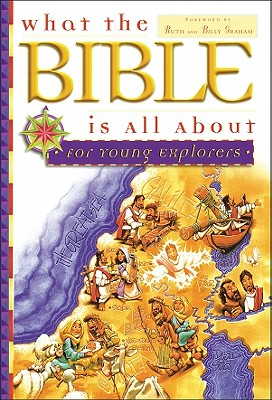 What the Bible Is All about for Young Explorers - Blankenbaker, Frances, and Mears, Henrietta C, and Graham, Billy (Foreword by)