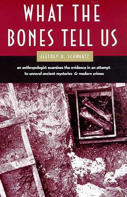 What the Bones Tell Us - Schwartz, Jeffrey H, Ph.D.