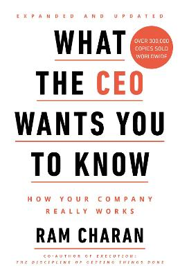What the CEO Wants You to Know: How Your Company Really Works - Charan, Ram