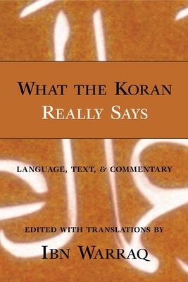 What the Koran Really Says: Language, Text and Commentary - Warraq, Ibn (Editor)