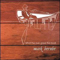What the River Gave the Boat - Mark Berube