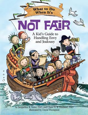 What to Do When It's Not Fair: A Kid's Guide to Handling Envy and Jealousy - Toner, Jacqueline B, and Freeland, Claire A B