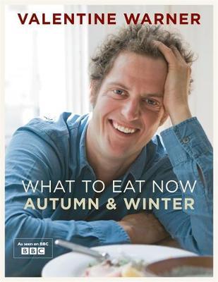 What to Eat Now Autumn Winter - Warner, Valentine